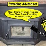 Clean chimney, clean fireplace, clean glass, clean everything! Makes me Happy!